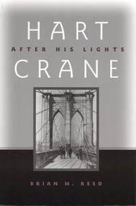 Hart Crane: After His Lights (Modern & Contemporary Poetics)