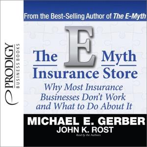 The E-Myth Insurance Store: Why Most Insurance Businesses Don't Work and What to Do About It [Audiobook]