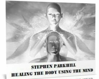 Stephen C. Parkhill - Healing the Body Using the Mind [repost]