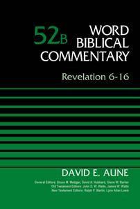 Revelation 6-16, Volume 52B (Word Biblical Commentary)