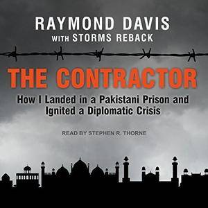 The Contractor: How I Landed in a Pakistani Prison and Ignited a Diplomatic Crisis [Audiobook]