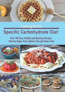 Cooking for the Specific Carbohydrate Diet: Over 100 Easy, Healthy, and Delicious Recipes that are Sugar-Free, Gluten-Free