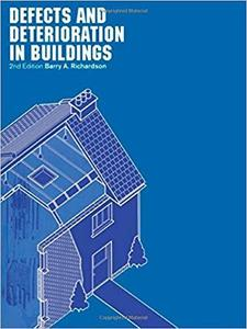 Defects and Deterioration in Buildings: A Practical Guide to the Science and Technology of Material Failure [Repost]