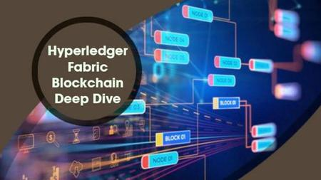 Hyperledger Fabric Blockchain Deep Dive