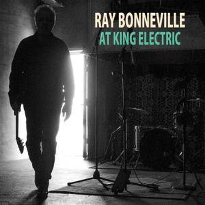 Ray Bonneville - At King Electric (2018)