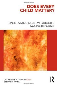Does Every Child Matter?: Understanding New Labour's Social Reforms