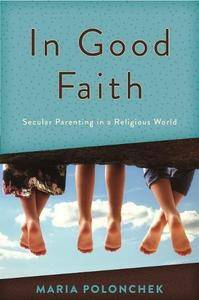 In Good Faith: Secular Parenting in a Religious World