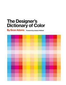 «The Designer's Dictionary of Color» by Sean Adams