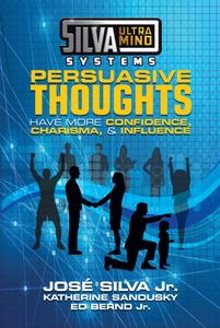 Silva Ultramind Systems Persuasive Thoughts: Have More Confidence, Charisma, & Influence