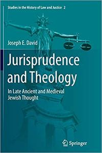 Jurisprudence and Theology: In Late Ancient and Medieval Jewish Thought (Repost)