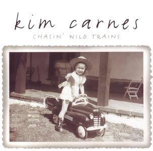 Kim Carnes - Chasin' Wild Trains (2004) [2005, Reissue]