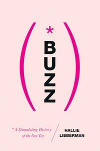 Buzz: The Stimulating History of the Sex Toy