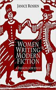 "J. Rossen, ""Women Writing Modern Fiction: A Passion for Ideas"" (repost)"