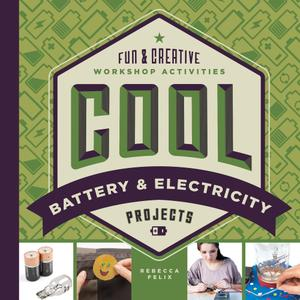 Cool Battery & Electricity Projects: Fun & Creative Workshop Activities (Cool Industrial Arts)