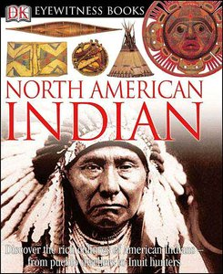 North American Indian: Discover the Rich Cultures of American Indians from Pueblo Dwellers to Inuit Hun