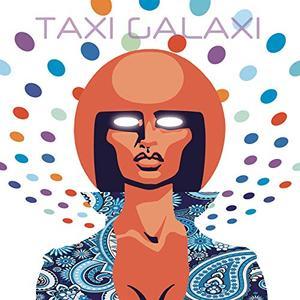 Taxi Galaxi - Taxi Galaxi (Deluxe Edition) (2019)
