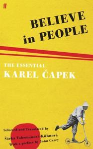 Believe in People: The Essential Karel Čapek