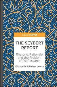 The Seybert Report: Rhetoric, Rationale, and the Problem of Psi Research