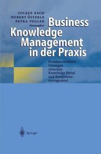 Business Knowledge Management in der Praxis: Prozessorientierte Lösungen zwischen Knowledge Portal und Kompetenzmanagement