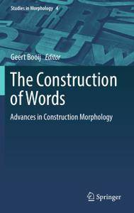 The Construction of Words: Advances in Construction Morphology (Repost)