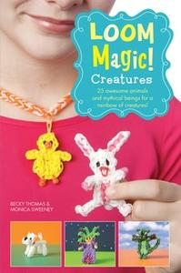 «Loom Magic Creatures!: 25 Awesome Animals and Mythical Beings for a Rainbow of C» by Becky Thomas,Monica Sweeney