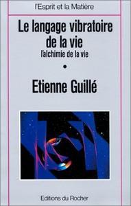 """Etienne Guillé, """"Le Langage vibratoire de la vie : L'Alchimie de la vie"""""""