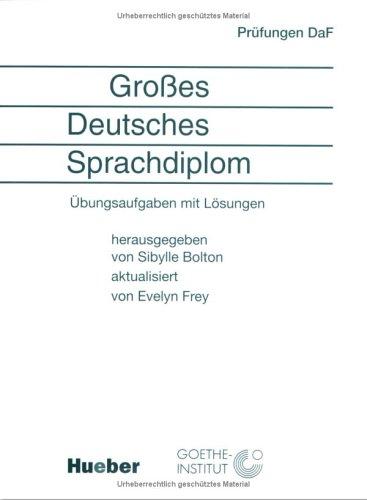 Grosses Deutsches Sprachdiplom: Übungsaufgaben mit Lösungen