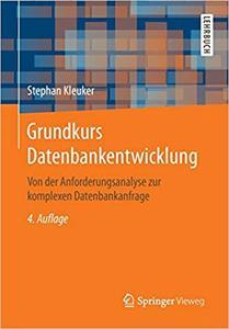 Grundkurs Datenbankentwicklung: Von der Anforderungsanalyse zur komplexen Datenbankanfrage (Repost)