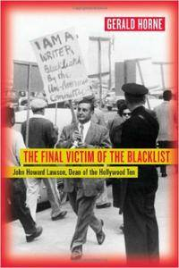 Gerald Horne - The Final Victim of the Blacklist: John Howard Lawson, Dean of the Hollywood Ten