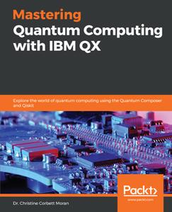 Mastering Quantum Computing with IBM QX  Explore the World of Quantum Computing Using the Quantum...