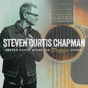 Steven Curtis Chapman - Deeper Roots - Where the Bluegrass Grows (2019)