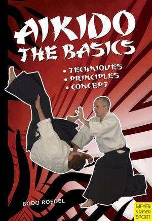 Aikido: The Basics. Techniques, Principles, Concept