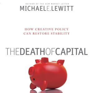 «The Death of Capital» by Michael E. Lewitt