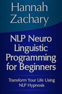 «NLP Neuro Linguistic Programming for Beginners: Transform ...