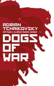 «Dogs of War» by Adrian Tchaikovsky
