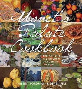 Monet's Palate Cookbook: The Artist & His Kitchen Garden At Giverny (Repost)