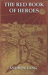 «The Red Book Of Heroes» by Andrew Lang
