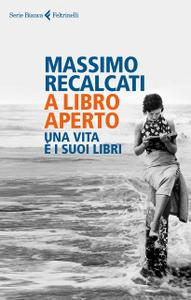 Massimo Recalcati - A libro aperto. Una vita è i suoi libri