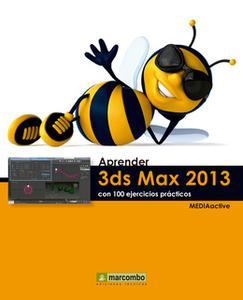«Aprender 3DS Max 2013 con 100 ejercicios prácticos» by MEDIAactive