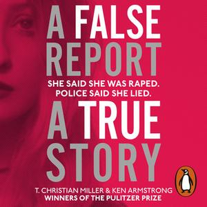 «A False Report: The chilling true story of the woman nobody believed» by Ken Armstrong,T. Christian Miller