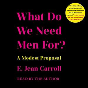 What Do We Need Men For?: A Modest Proposal [Audiobook]