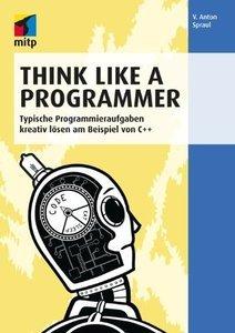 Think Like a Programmer: Typische Programmieraufgaben kreativ lösen am Beispiel von C++ (repost)