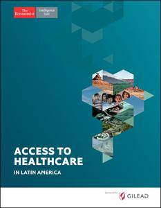 The Economist (Intelligence Unit) - Access to Healthcare in Latin America (2017)
