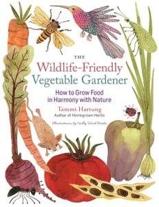 The Wildlife-Friendly Vegetable Gardener: How to Grow Food in Harmony with Nature (repost)