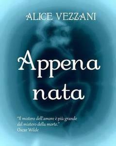Alice Vezzani - Appena nata