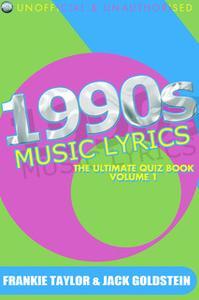«1990s Music Lyrics: The Ultimate Quiz Book - Volume 1» by Jack Goldstein,Frankie Taylor