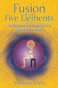 Fusion of the Five Elements: Meditations for Transforming Negative Emotions