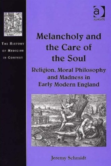 Melancholy and the Care of the Soul: Religion, Moral Philosophy and Madness in Early Modern England (repost)
