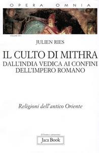 Julien Ries - Opera omnia. Il culto di Mithra. Dall'India vedica ai confini dell'impero romano (2013)