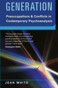 Generation: Preoccupations and Conflicts in Contemporary Psychoanalysis